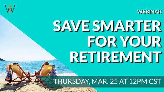 Save Smarter For Your Retirement - Corporate Max Savings Q1 2021